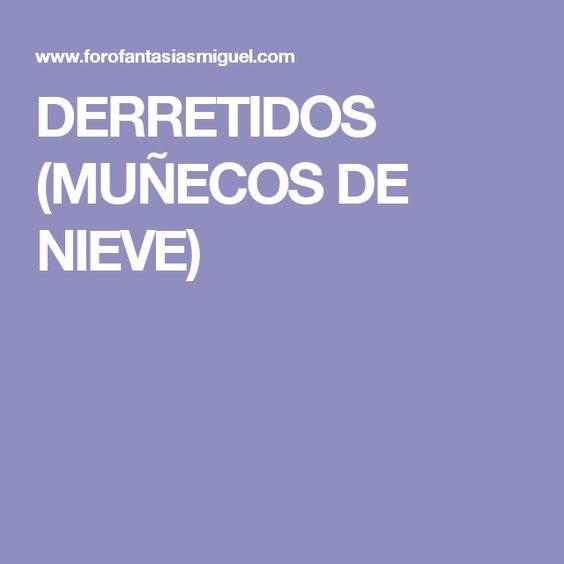 DERRETIDOS (MUÑECOS DE NIEVE)