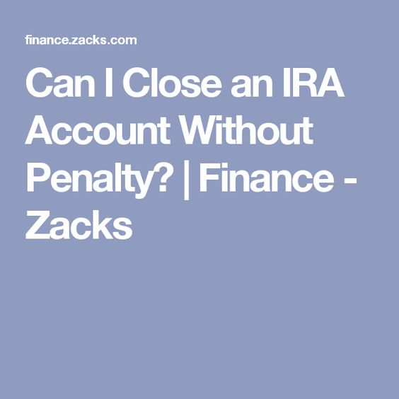 Can I Close an IRA Account Without Penalty? | Finance - Zacks