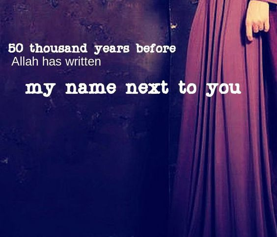 '50 thousand years before- Allah has written my name next to you.'