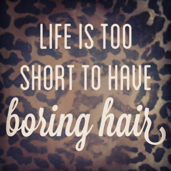 Life is too short too have boring hair! Salon Marketing