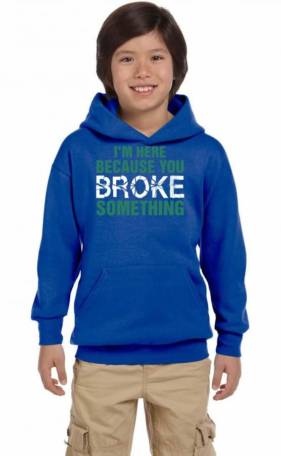 i am here because you broke something 1 Youth Hoodie