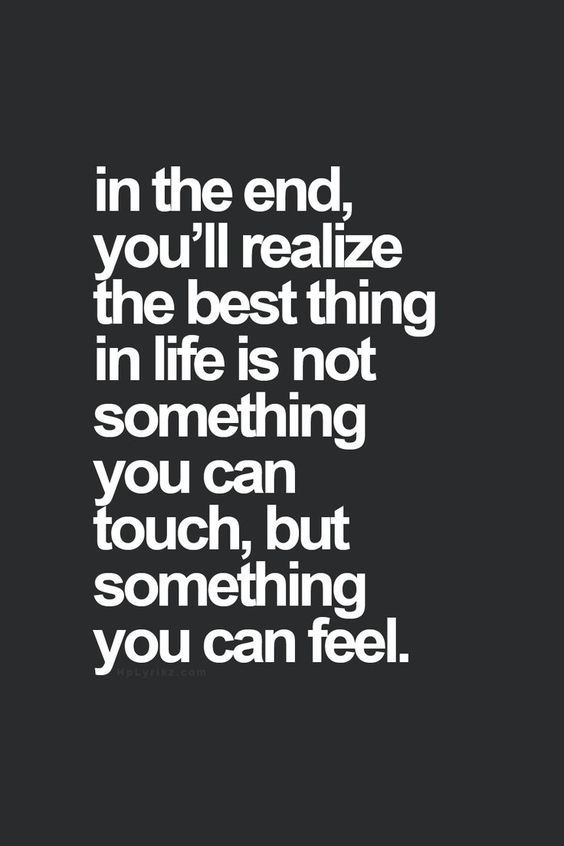 In the end, you'll realize the best thing in life is not something you can touch, but something you can feel. #quote #inspiration #quoteoftheday