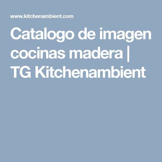 Catalogo de imagen cocinas madera | TG Kitchenambient
