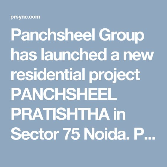 Panchsheel Group has launched a new residential project PANCHSHEEL PRATISHTHA in Sector 75 Noida. PANCHSHEEL PRATISHTHA offers 2, 3 and 4 bedroom apartments with all modern facility.