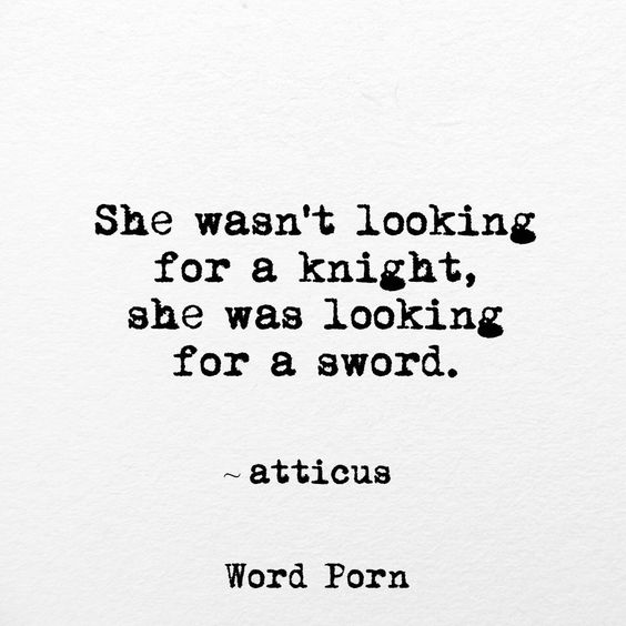 She wasn't looking for a knight. She was looking for a sword. Atticus quotes.