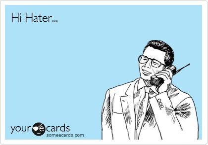 Hi Hater...