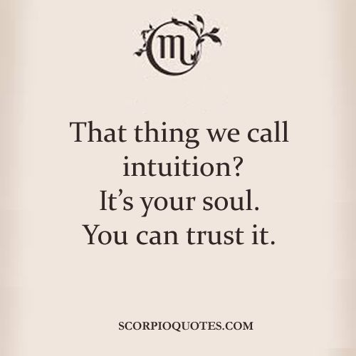 Quotes by Scorpio:   That thing we call intuition? It's your soul. You can trust…