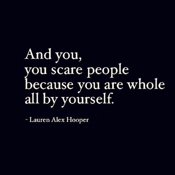 And you, you scare people because you are whole, All by yourself - Lauren Alex Hooper Quote. Yin and Yang