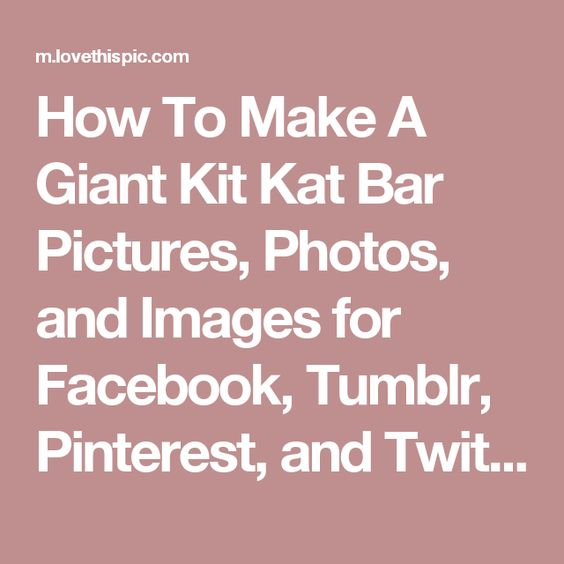 How To Make A Giant Kit Kat Bar Pictures, Photos, and Images for Facebook, Tumblr, Pinterest, and Twitter