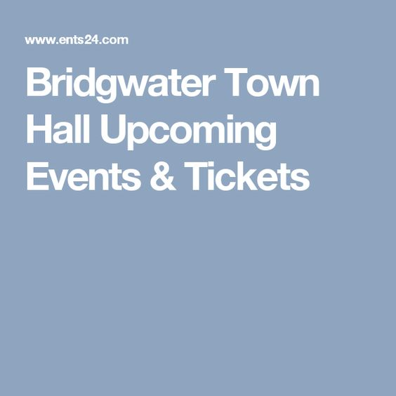 Bridgwater Town Hall Upcoming Events & Tickets