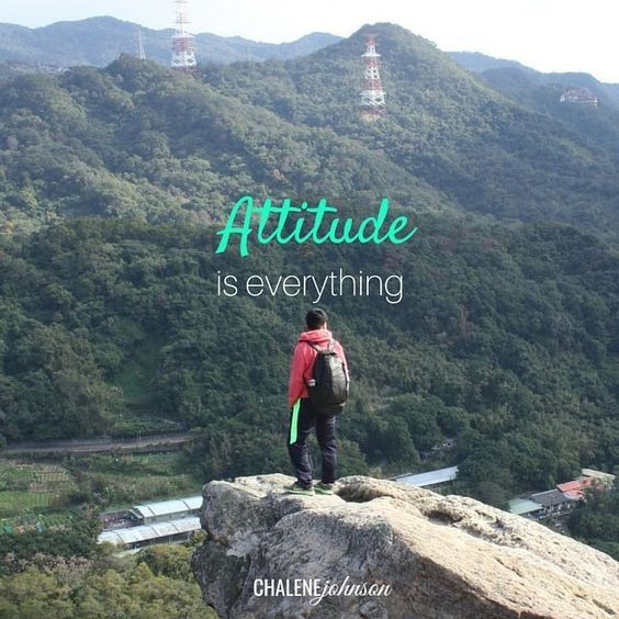 Your attitude is everything!
