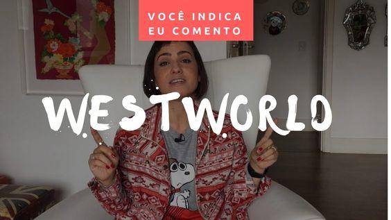 VOCÊ INICA, EU COMENTO: Westworld