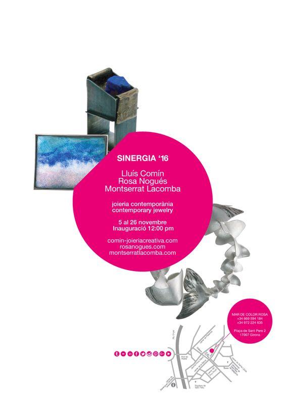SINERGIA 2016 - LLuis Comin - Rosa Nogués - Montserrat Lacomba - Montserrat Lacomba / Mar de Color Rosa - Tienda / Taller  Plaça de Sant Pere, 2 17007 Girona  +34 972 224 635 +34 669 594 184 - Sinergia '16 Exhibition · 5/11/16 - 26/11/16: