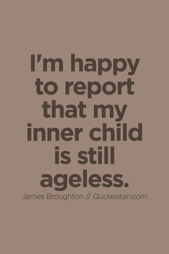 I'm #happy to report that my inner child is still ageless. https://www.quoteistan.com/2015/10/im-happy-to-report-that-my-inner-child.html