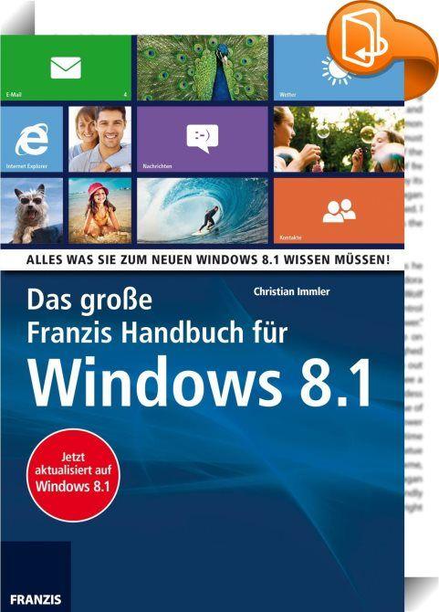 Das große Franzis Handbuch für Windows 8.1    ::  Das neue Windows 8.1 ist weit mehr als nur Feintuning und Fehlerbehebung. Microsoft hat noch einmal den Schraubenschlüssel angesetzt und mit vielen Änderungen und starken neuen Funktionen Windows 8.1 noch besser gemacht. Damit das Update oder auch der Umstieg von einer älteren Windows-Version gelingt, stellt Windows-Experte Christian Immler jede Menge Tipps und Tricks vor, die einem das Leben mit Windows 8.1 leichter machen.  Aus dem In...