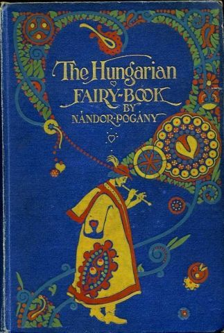 The Hungarian Fairy Book compiled by Nándor Pogány, illustrated by Willy Pogány,1913