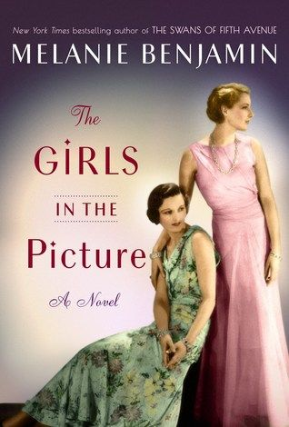 Historical Fiction 2018. The Girls in the Picture by Melanie Benjamin. Story of the friendship of the early Hollywood starlets Frances Marion and Mary Pickford.