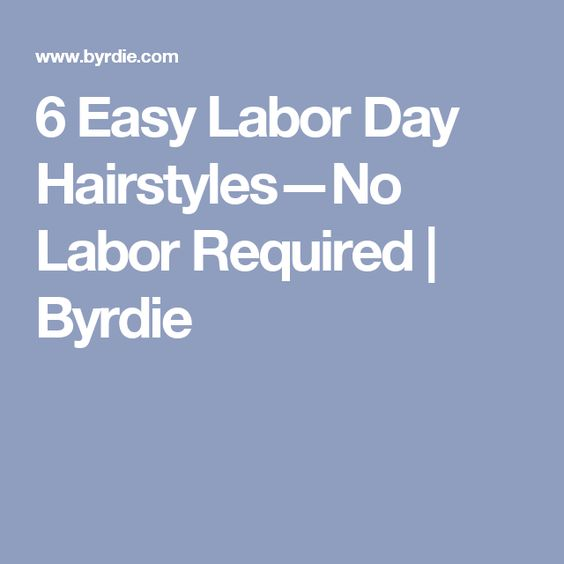 6 Easy Labor Day Hairstyles—No Labor Required | Byrdie