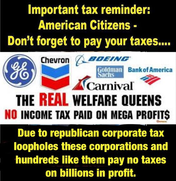 Republicans feel those corporations making billions in profits should not have to pay taxes as long as those same corporations support their reelection campaigns.
