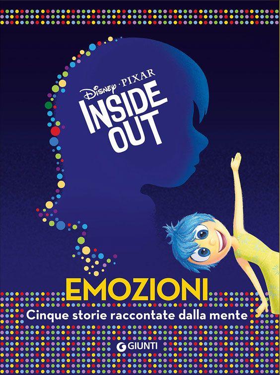 Inside out. Emozioni, cinque storie raccontate dalla mente Disney – Pixar (testo di Elise Allen) Ediz. Giunti          240 pagine          9,90 euro  Età: da 8 anni