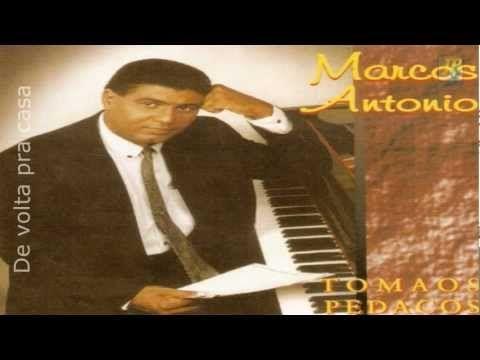 Marcos Antonio De Volta Pra Casa Youtube Musicas Gospel Para