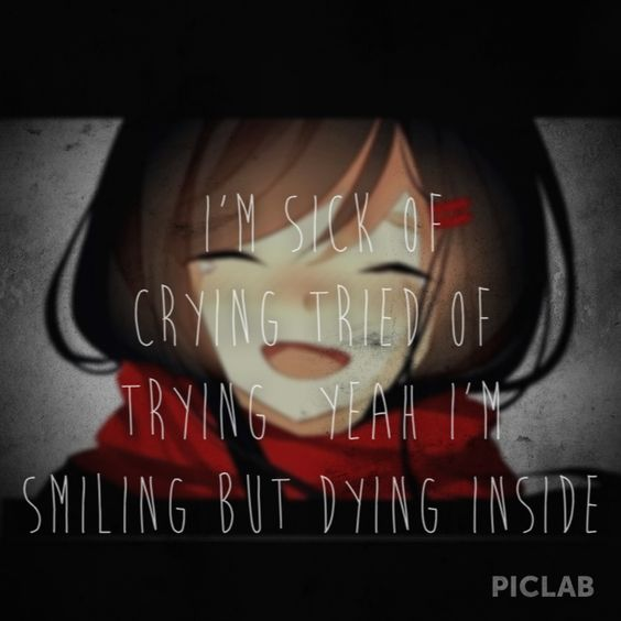 I'm sick of crying tried of trying yeah I'm smiling but dying inside