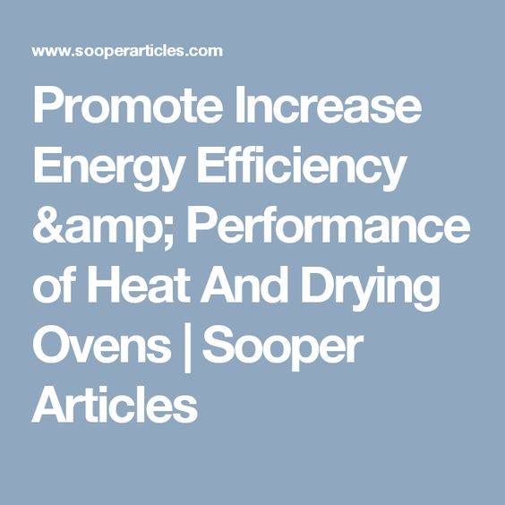 Promote Increase Energy Efficiency & Performance of Heat And Drying Ovens | Sooper Articles
