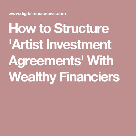 How To Structure Artist Investment Agreements With Wealthy