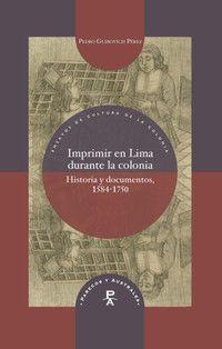 Imprimir en Lima durante la colonia – Historia y documentos, 1584-1750 | De Gruyter