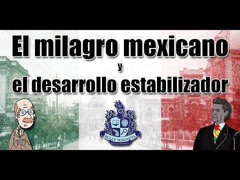 El Milagro Mexicano Y El Desarrollo Estabilizador Bully Magnets Historia De Mexico Milagros Historia