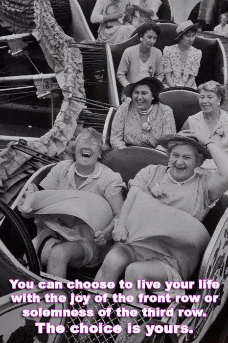 You can choose to live your life with the joy of the front row or solemness of the third row.  The choice is yours.: