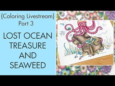 Livestream Lost Ocean Coloring Part 3 Treasure And Seaweed Youtube Lost Ocean Lost Ocean Coloring Book Coloring Books