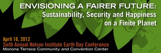 Sixth Annual Nelson Institute Earth Day Conference- April 16th at the Monona Terrace. Register today!