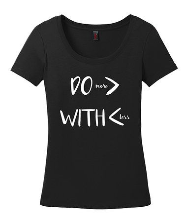 Loving this Black 'Do More with Less' Scoop Neck Tee - Plus on #zulily! #zulilyfinds