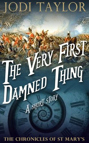 The Very First Damned Thing (The Chronicles of St Mary's, #0.5) by Jodi Taylor