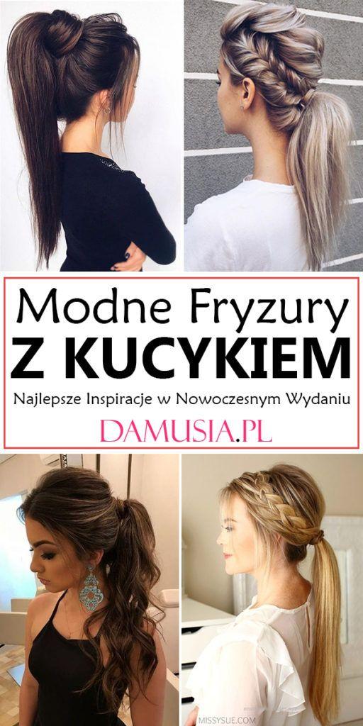 Modne Fryzury Z Kucykiem W Nowoczesnym Wydaniu Najlepsze Inspiracje Hair Beauty Hair Hair Styles
