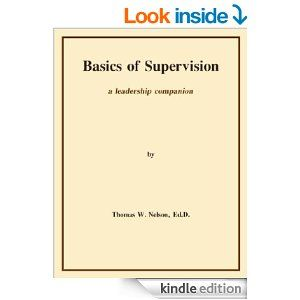 Basics of Supervision: a leadership companion - Kindle edition by Thomas Nelson. Business & Money Kindle eBooks @ Amazon.com. (ordered for my Kindle.  Only $3.30)!  Really!  A great book for new supervisors!