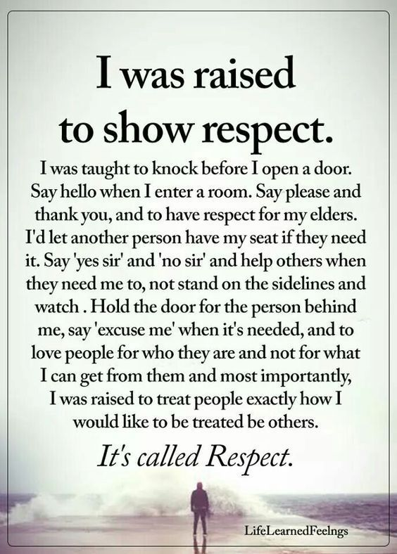 Do You Teach Your Kids About Respect This Is Fabulous Parenting Advice Save If This Is The Way You Were Raised Re Pin If Yo Respect Quotes Words Life Quotes
