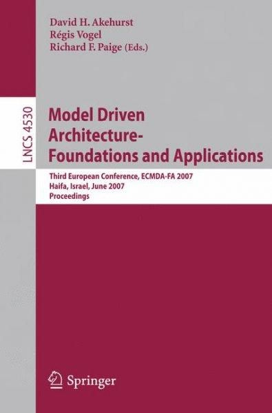 Model Driven Architecture - Foundations and Applications: Third European Conference, Ecmda-FA 2007, Haifa, Israel...