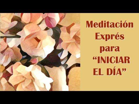 Meditación Exprés Para Iniciar El Día Youtube En 2020 Meditacion Meditaciones Guiadas