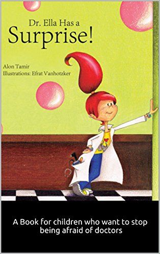 Dr. Ella has a surprise!: A Book for children who want to stop being afraid of doctors :) ebook:Goodnight & Sleep Book, Adventure & Education for kids by Alon Tamir http://www.amazon.com/dp/B01A12B0UU/ref=cm_sw_r_pi_dp_racKwb1SP08AV