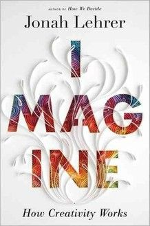 Imagine:  How Creativity Works -   Book Summary (by NPR):  An examination of the new science of creativity explains how it involves distinct thought processes that can be tapped by anyone, revealing the practices of successful companies and creative individuals while considering how to use scientific principles to increase creativity.