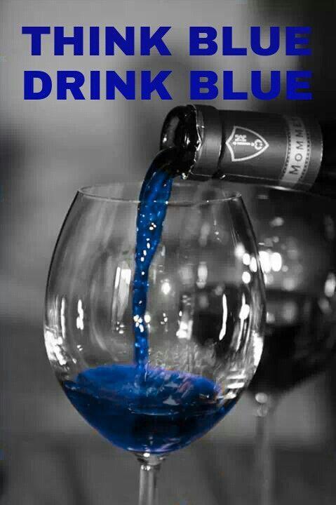 THINK BLUE~DRINK BLUE ~CELEBRATE!!!