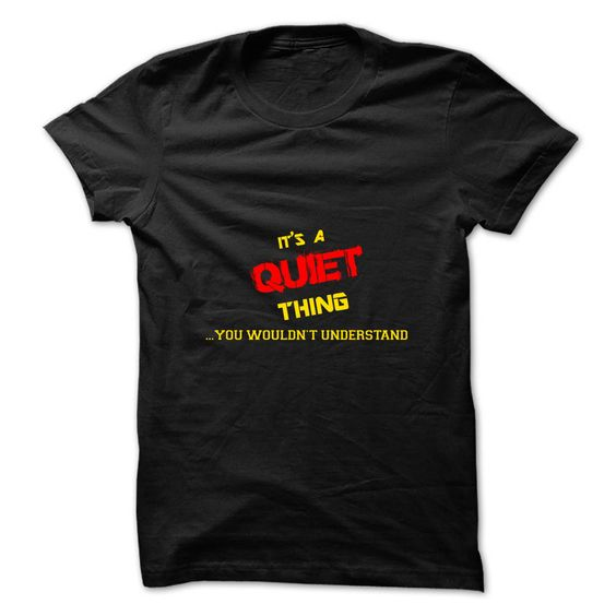 It's a QUIET thing, you Wouldn't understand T-Shirts, Hoodies. GET IT ==► https://www.sunfrog.com/Names/Its-a-QUIET-thing-you-wouldnt-understand.html?41382