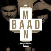 BAADMAAN - Royal Highness (BOUNZ REMIX) by djbounz on SoundCloud
