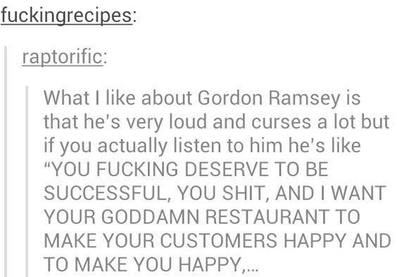 Gordon Ramsey in a nurshell.