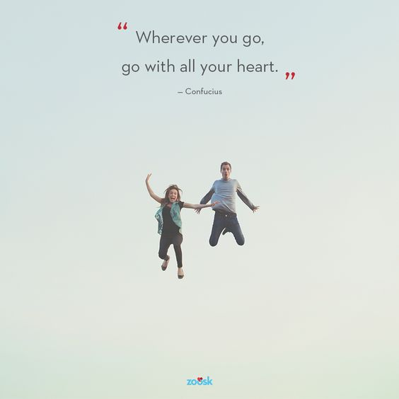 """Wherever you go, go with all your heart."" – Confucius Follow your <3 because your heart knows what makes you truly happy. :-):"