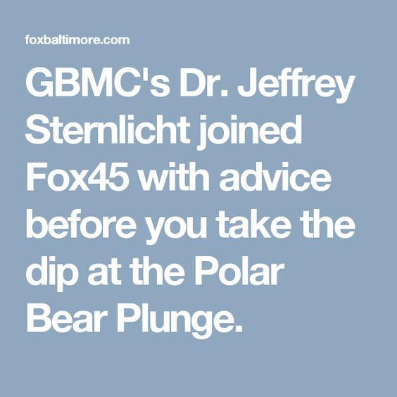GBMC's Dr. Jeffrey Sternlicht joined Fox45 with advice before you take the dip at the Polar Bear Plunge.