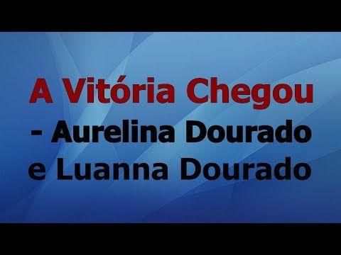 A Vitoria Chegou Aurelina Dourado E Luanna Dourado Voz E Letra