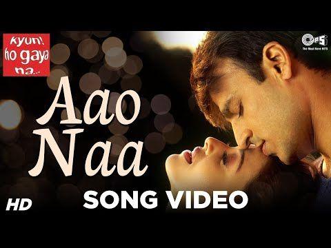 Aao Naa Song Video Kyun Ho Gaya Na Aishwarya Rai Vivek Oberoi Sadhana Sargam Udit Narayan Youtube Songs Udit Narayan Bollywood Songs